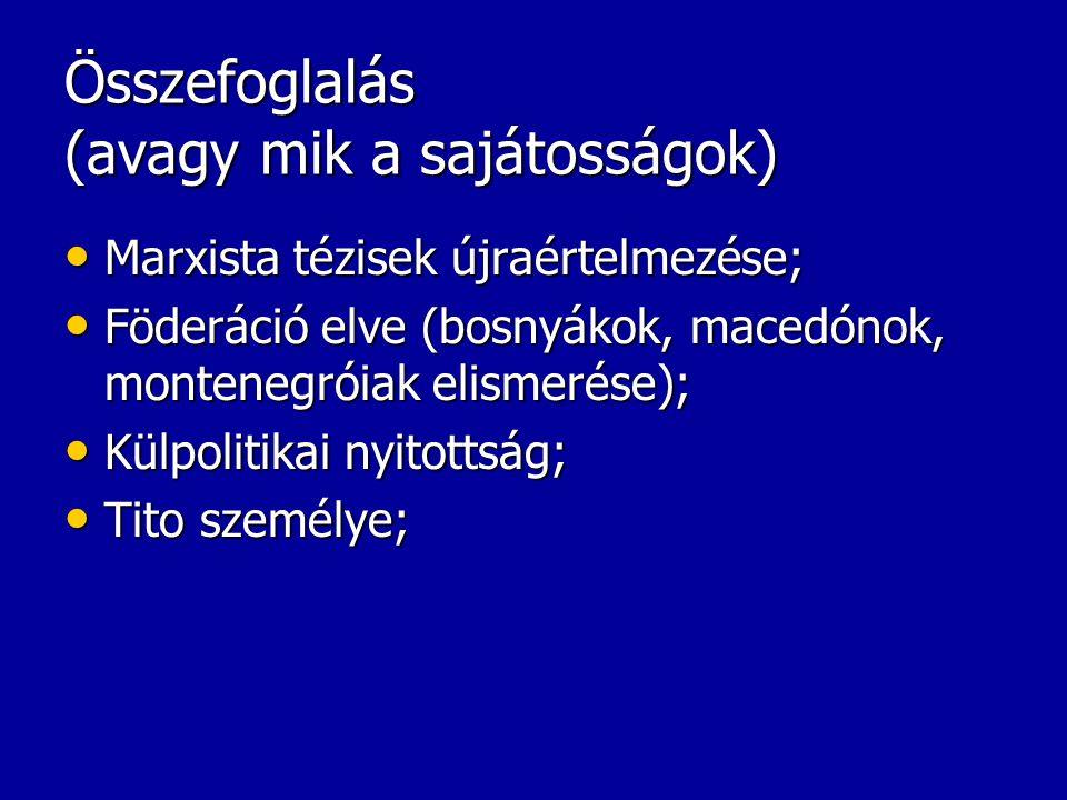 Összefoglalás (avagy mik a sajátosságok) Marxista tézisek újraértelmezése; Marxista tézisek újraértelmezése; Föderáció elve (bosnyákok, macedónok, mon