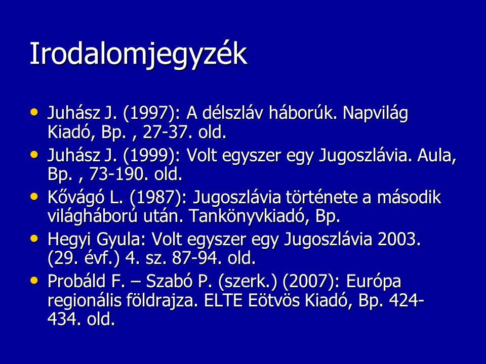 Irodalomjegyzék Juhász J. (1997): A délszláv háborúk. Napvilág Kiadó, Bp., 27-37. old. Juhász J. (1997): A délszláv háborúk. Napvilág Kiadó, Bp., 27-3