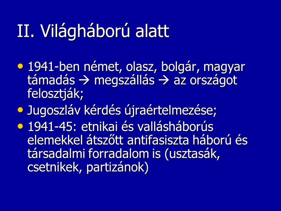 II. Világháború alatt 1941-ben német, olasz, bolgár, magyar támadás  megszállás  az országot felosztják; 1941-ben német, olasz, bolgár, magyar támad