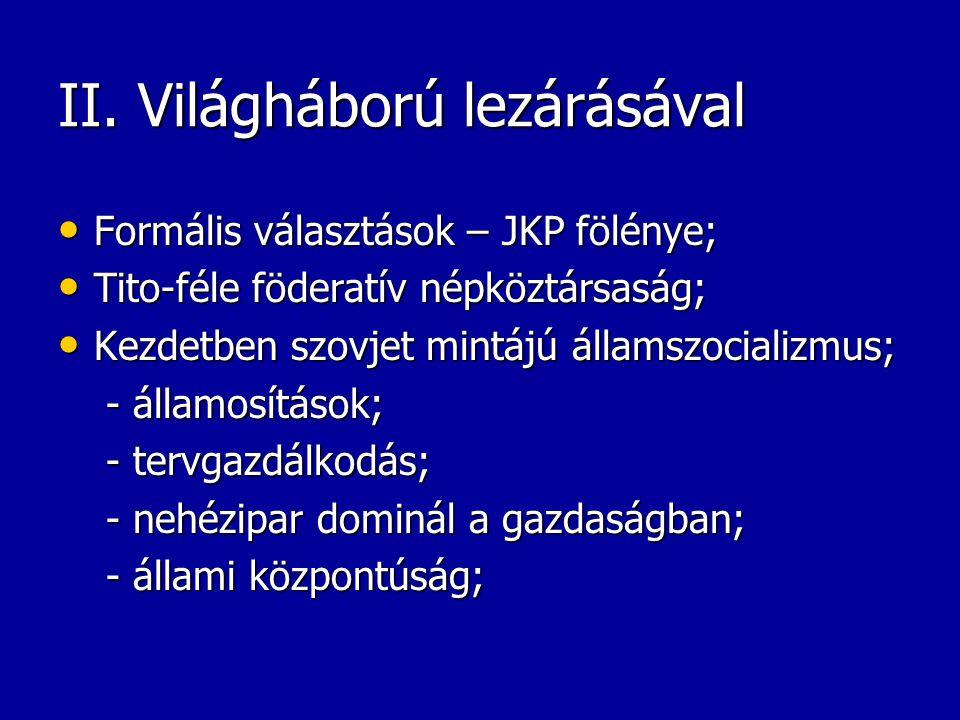 II. Világháború lezárásával Formális választások – JKP fölénye; Formális választások – JKP fölénye; Tito-féle föderatív népköztársaság; Tito-féle föde