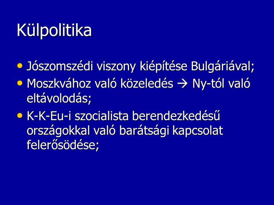 Külpolitika Jószomszédi viszony kiépítése Bulgáriával; Jószomszédi viszony kiépítése Bulgáriával; Moszkvához való közeledés  Ny-tól való eltávolodás;