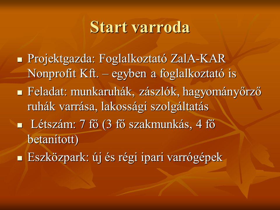Start varroda Projektgazda: Foglalkoztató ZalA-KAR Nonprofit Kft.