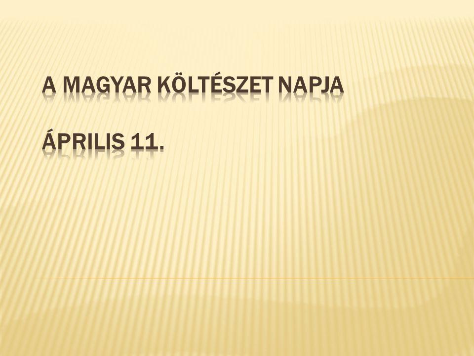 A magyar költészet napját 1964 óta József Attila születésnapján,József Attila április 11-énáprilis 11-én ünneplik.