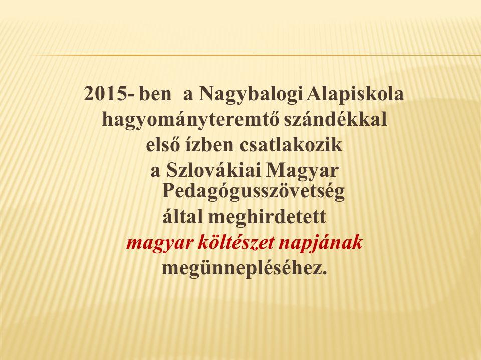 2015- ben a Nagybalogi Alapiskola hagyományteremtő szándékkal első ízben csatlakozik a Szlovákiai Magyar Pedagógusszövetség által meghirdetett magyar