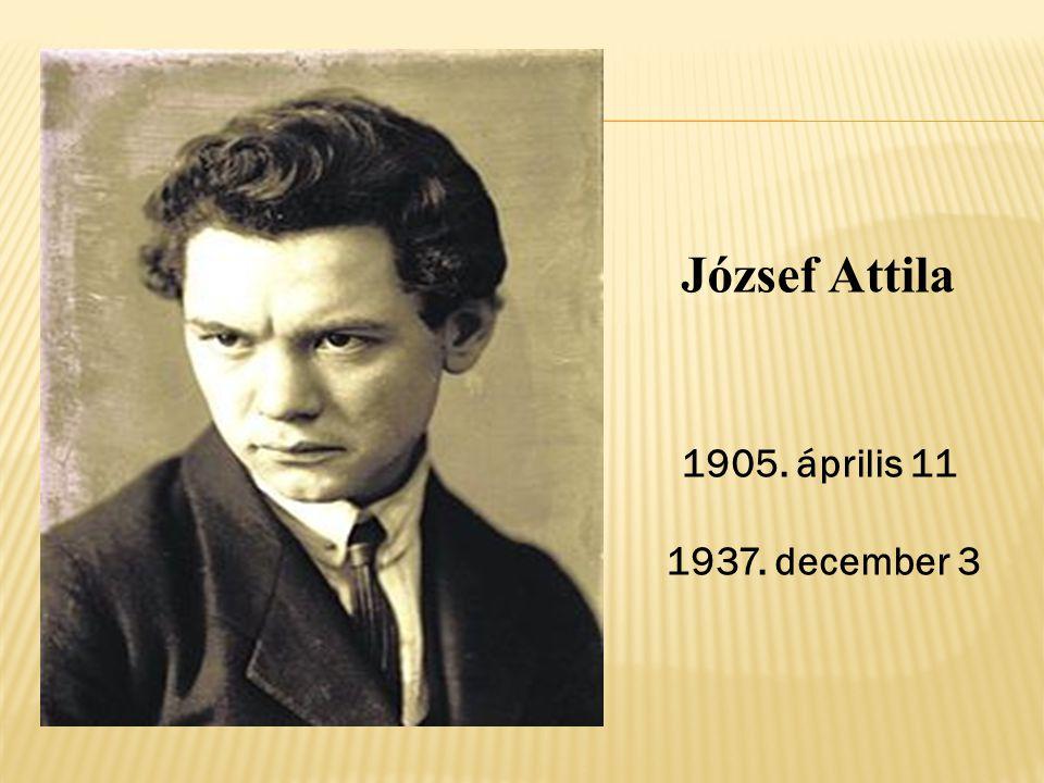 József Attila Budapesten születettBudapest 19051905.