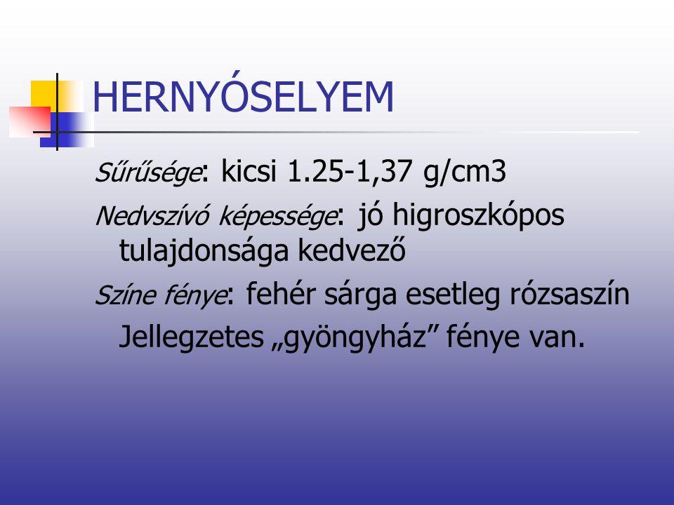 HERNYÓSELYEM Sűrűsége : kicsi 1.25-1,37 g/cm3 Nedvszívó képessége : jó higroszkópos tulajdonsága kedvező Színe fénye : fehér sárga esetleg rózsaszín J