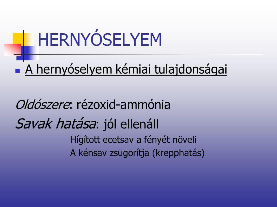 HERNYÓSELYEM A hernyóselyem kémiai tulajdonságai Oldószere: rézoxid-ammónia Savak hatása : jól ellenáll Hígított ecetsav a fényét növeli A kénsav zsug