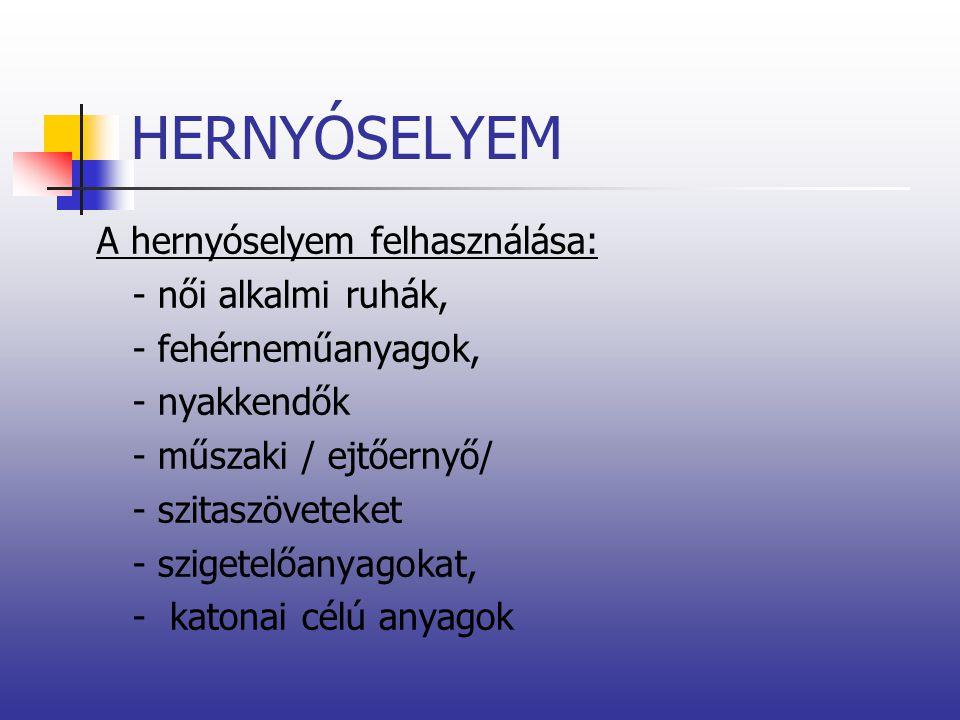 HERNYÓSELYEM A hernyóselyem felhasználása: - női alkalmi ruhák, - fehérneműanyagok, - nyakkendők - műszaki / ejtőernyő/ - szitaszöveteket - szigetelőa