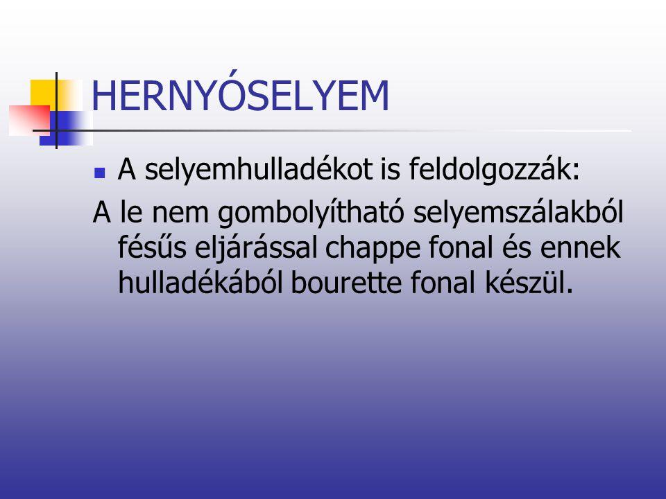 HERNYÓSELYEM A selyemhulladékot is feldolgozzák: A le nem gombolyítható selyemszálakból fésűs eljárással chappe fonal és ennek hulladékából bourette f