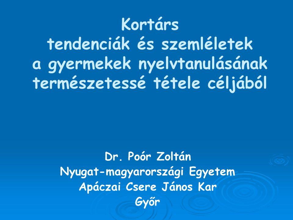 Kortárs tendenciák és szemléletek a gyermekek nyelvtanulásának természetessé tétele céljából Dr. Poór Zoltán Nyugat-magyarországi Egyetem Apáczai Cser