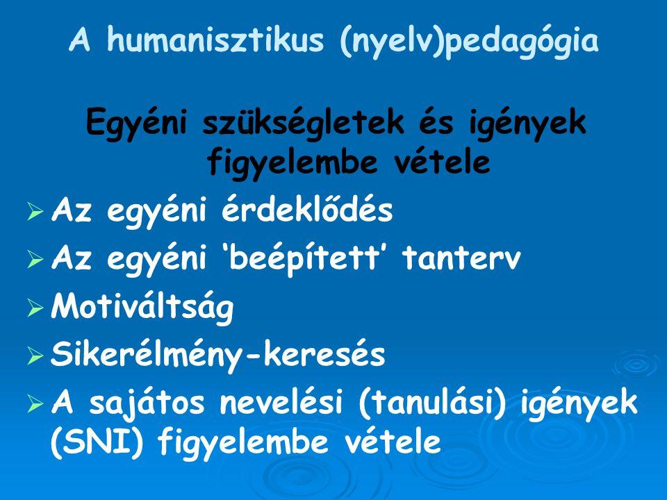 A humanisztikus (nyelv)pedagógia Egyéni szükségletek és igények figyelembe vétele   Az egyéni érdeklődés   Az egyéni 'beépített' tanterv   Motiv