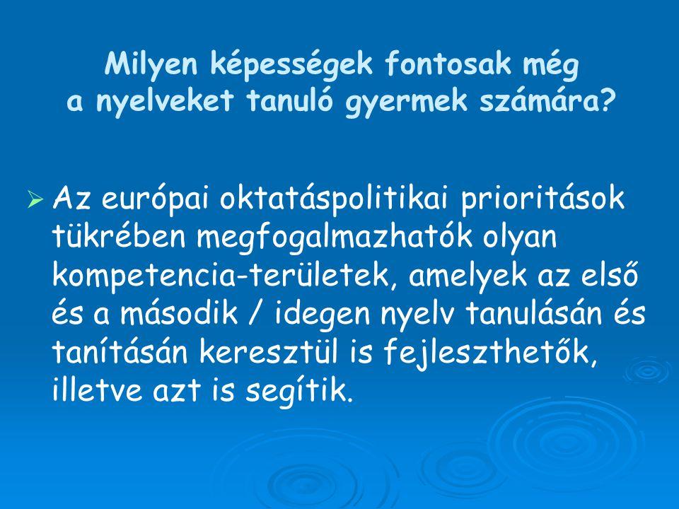   Az európai oktatáspolitikai prioritások tükrében megfogalmazhatók olyan kompetencia-területek, amelyek az első és a második / idegen nyelv tanulás