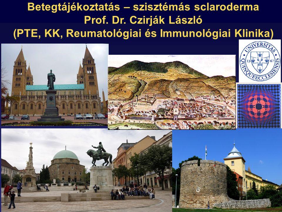 Pécs Betegtájékoztatás – szisztémás sclaroderma Prof. Dr. Czirják László (PTE, KK, Reumatológiai és Immunológiai Klinika)