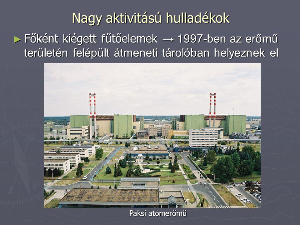 Nagy aktivitású hulladékok ► Főként kiégett fűtőelemek → 1997-ben az erőmű területén felépült átmeneti tárolóban helyeznek el Paksi atomerőmű