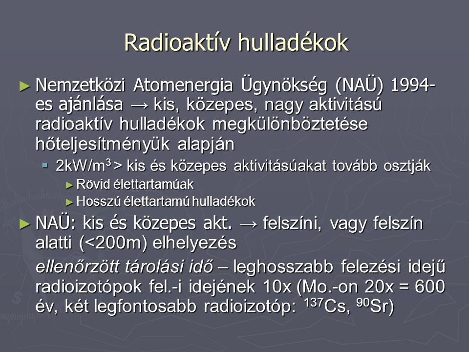 Radioaktív hulladékok ► Nemzetközi Atomenergia Ügynökség (NAÜ) 1994- es ajánlása → kis, közepes, nagy aktivitású radioaktív hulladékok megkülönbözteté