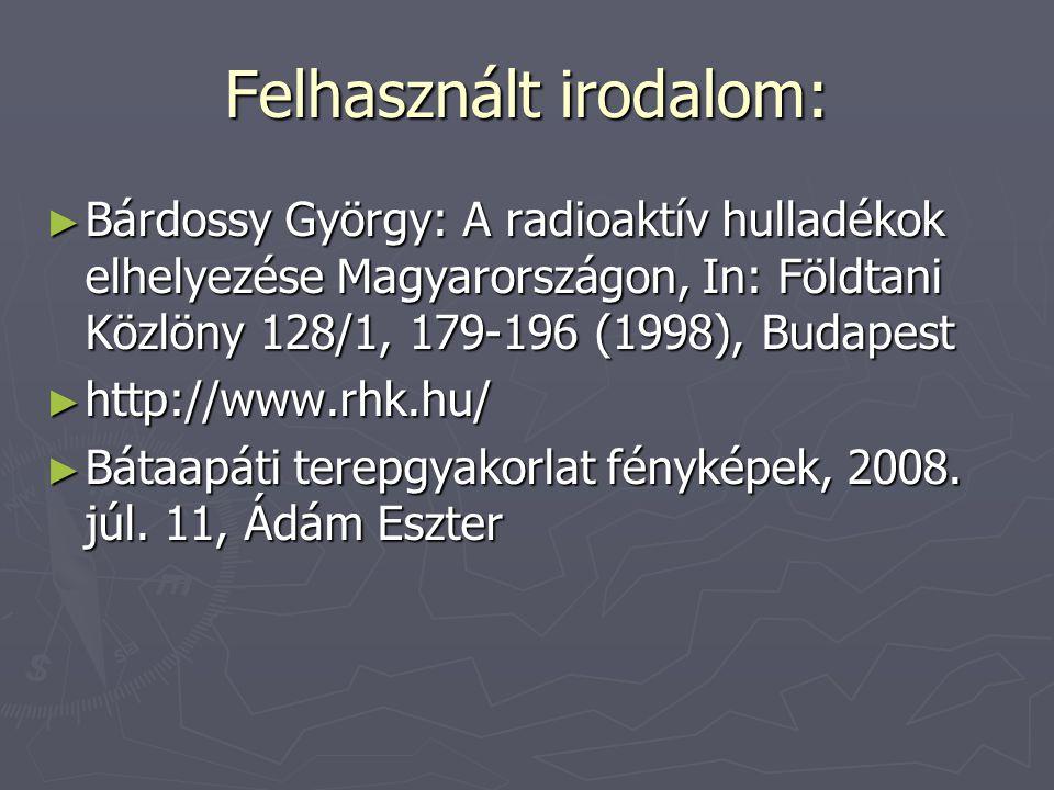 Felhasznált irodalom: ► Bárdossy György: A radioaktív hulladékok elhelyezése Magyarországon, In: Földtani Közlöny 128/1, 179-196 (1998), Budapest ► ht