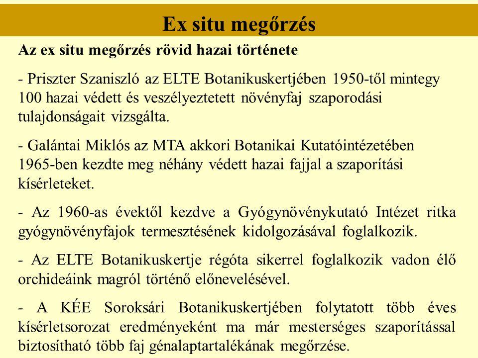 Ex situ megőrzés Az ex situ megőrzés rövid hazai története - Priszter Szaniszló az ELTE Botanikuskertjében 1950-től mintegy 100 hazai védett és veszél