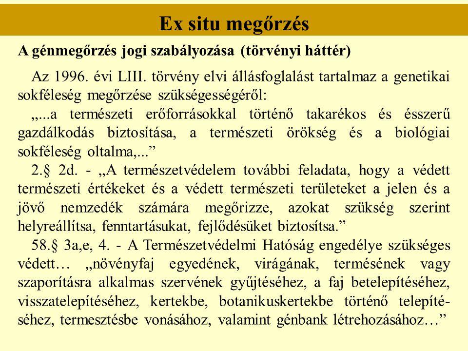 Ex situ megőrzés A génmegőrzés jogi szabályozása (törvényi háttér) Az 1996. évi LIII. törvény elvi állásfoglalást tartalmaz a genetikai sokféleség meg