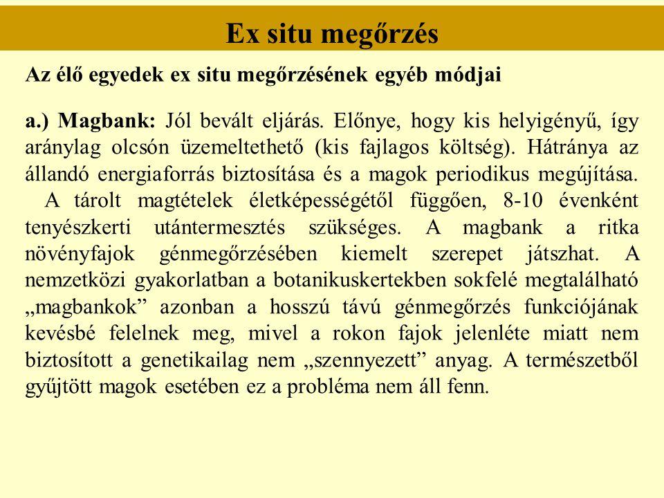 Ex situ megőrzés Az élő egyedek ex situ megőrzésének egyéb módjai a.) Magbank: Jól bevált eljárás. Előnye, hogy kis helyigényű, így aránylag olcsón üz