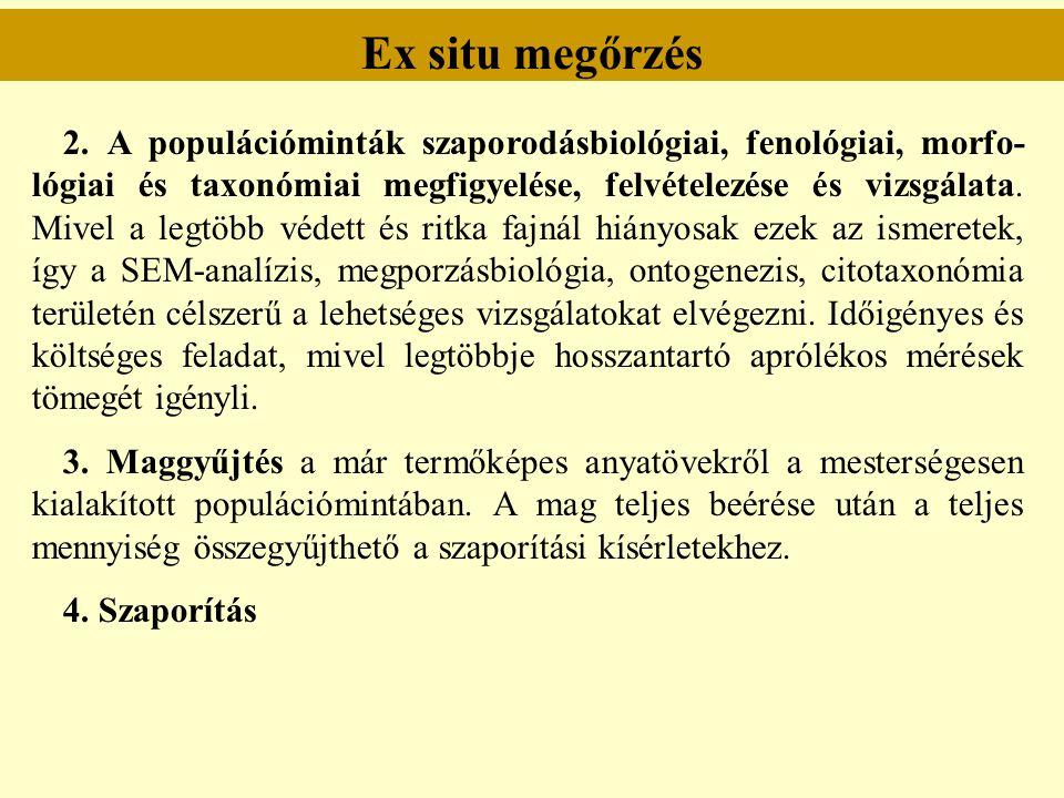 Ex situ megőrzés 2. A populációminták szaporodásbiológiai, fenológiai, morfo- lógiai és taxonómiai megfigyelése, felvételezése és vizsgálata. Mivel a
