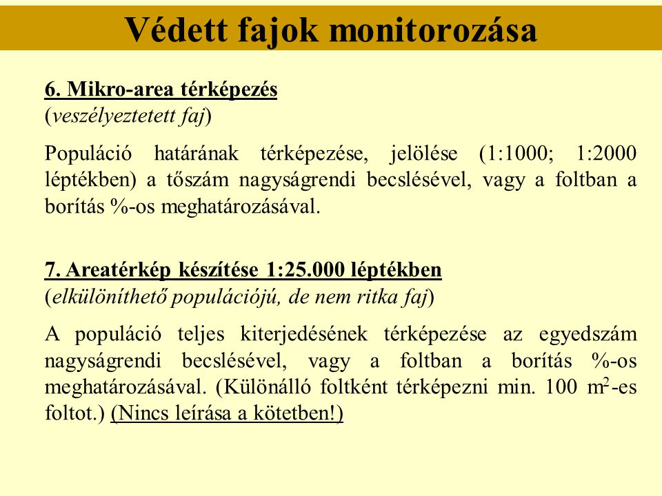Védett fajok monitorozása 6. Mikro-area térképezés (veszélyeztetett faj) Populáció határának térképezése, jelölése (1:1000; 1:2000 léptékben) a tőszám