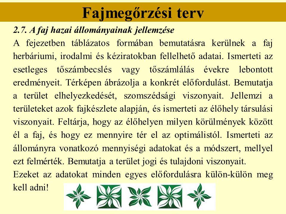 Fajmegőrzési terv 2.7. A faj hazai állományainak jellemzése A fejezetben táblázatos formában bemutatásra kerülnek a faj herbáriumi, irodalmi és kézira