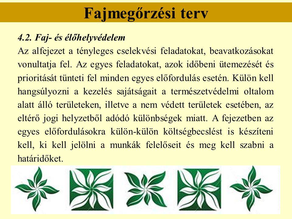 Fajmegőrzési terv 4.2. Faj- és élőhelyvédelem Az alfejezet a tényleges cselekvési feladatokat, beavatkozásokat vonultatja fel. Az egyes feladatokat, a