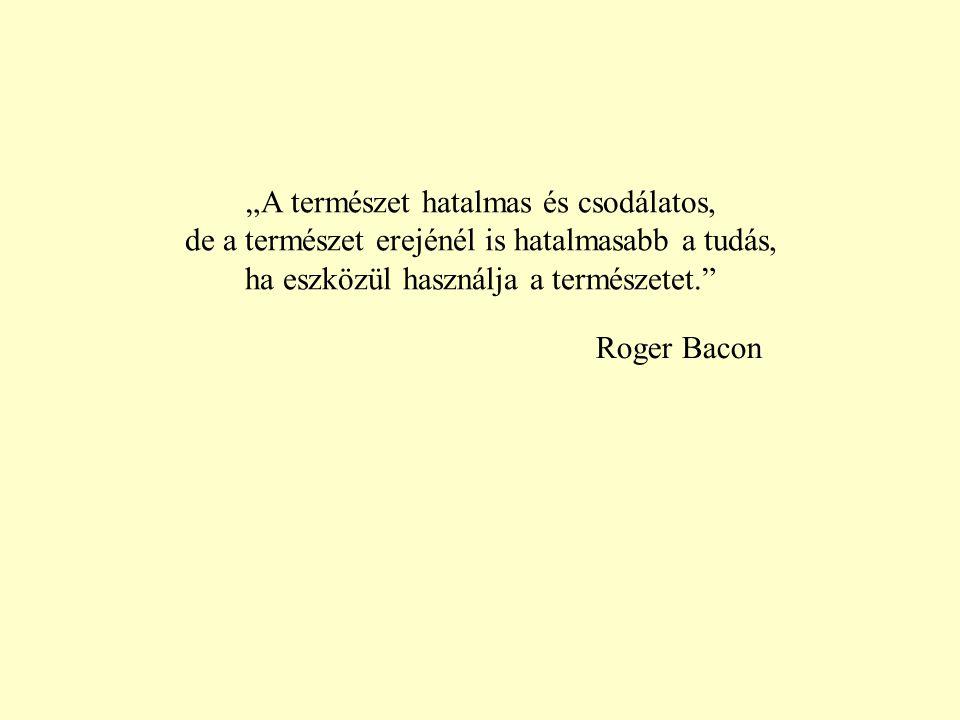 """""""A természet hatalmas és csodálatos, de a természet erejénél is hatalmasabb a tudás, ha eszközül használja a természetet."""" Roger Bacon"""