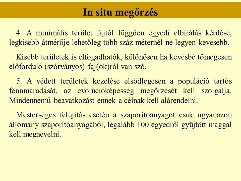 In situ megőrzés 4. A minimális terület fajtól függően egyedi elbírálás kérdése, legkisebb átmérője lehetőleg több száz méternél ne legyen kevesebb. K