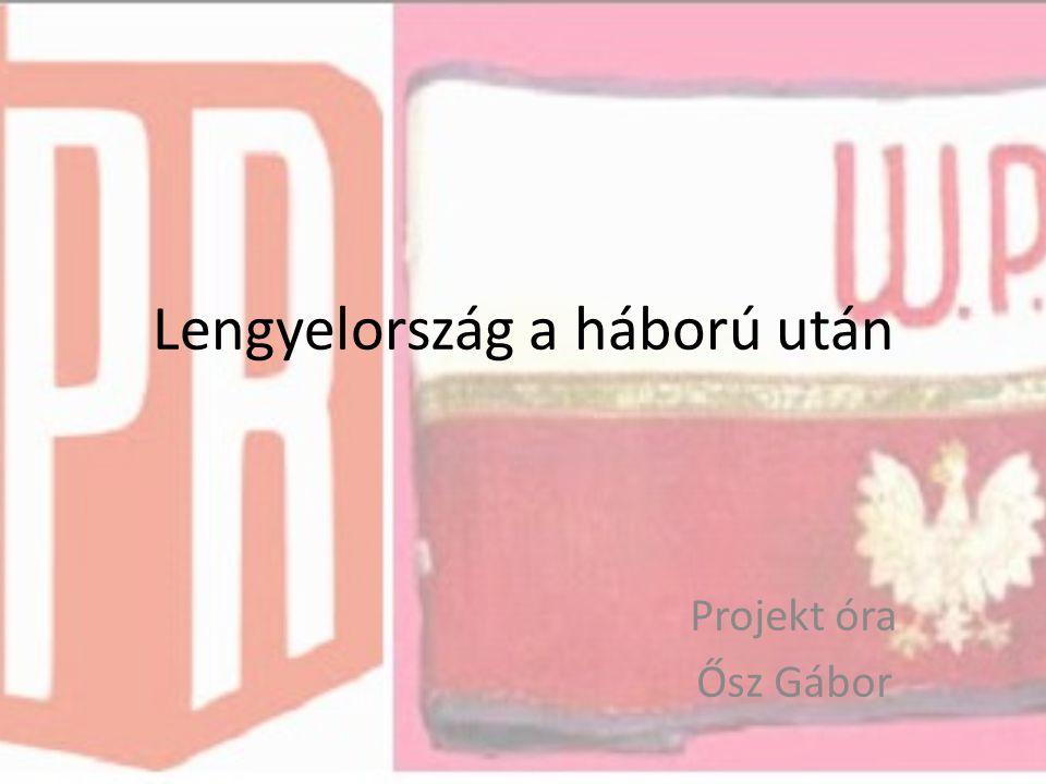 Lengyelország a háború után Projekt óra Ősz Gábor