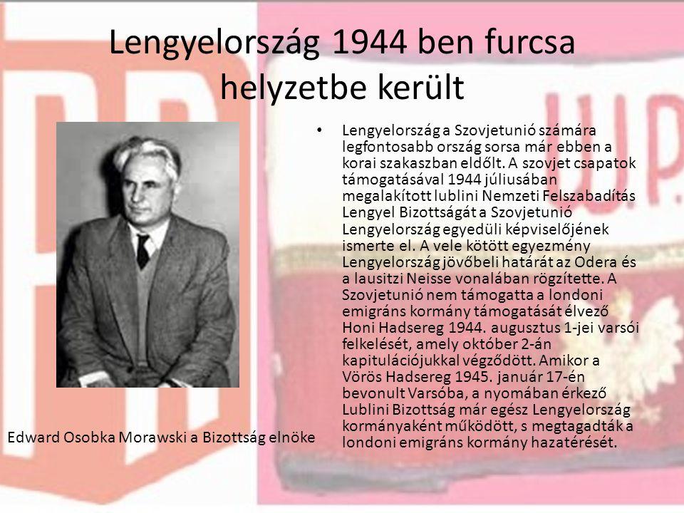 Lengyelország 1944 ben furcsa helyzetbe került Lengyelország a Szovjetunió számára legfontosabb ország sorsa már ebben a korai szakaszban eldőlt.