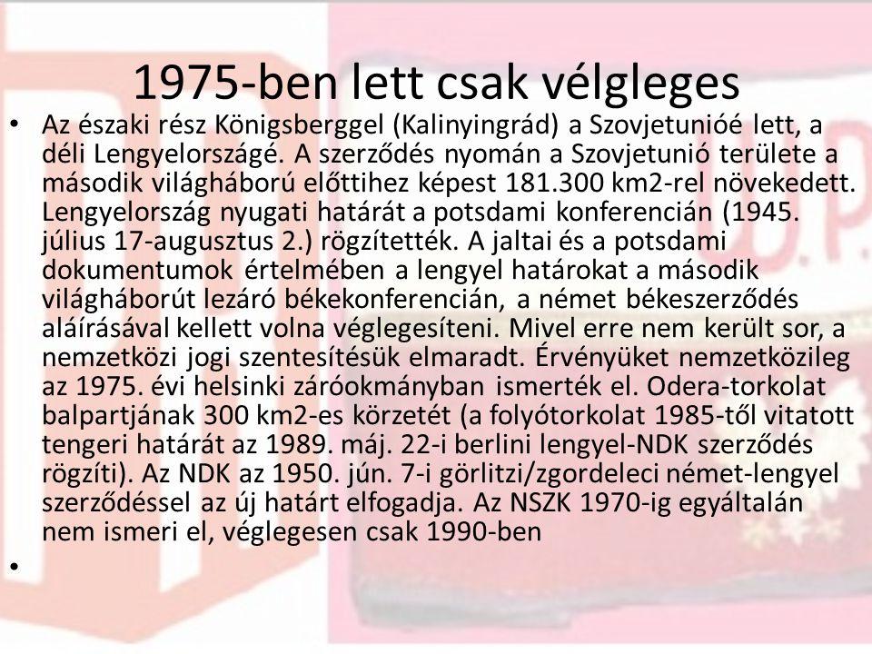 1975-ben lett csak vélgleges Az északi rész Königsberggel (Kalinyingrád) a Szovjetunióé lett, a déli Lengyelországé.