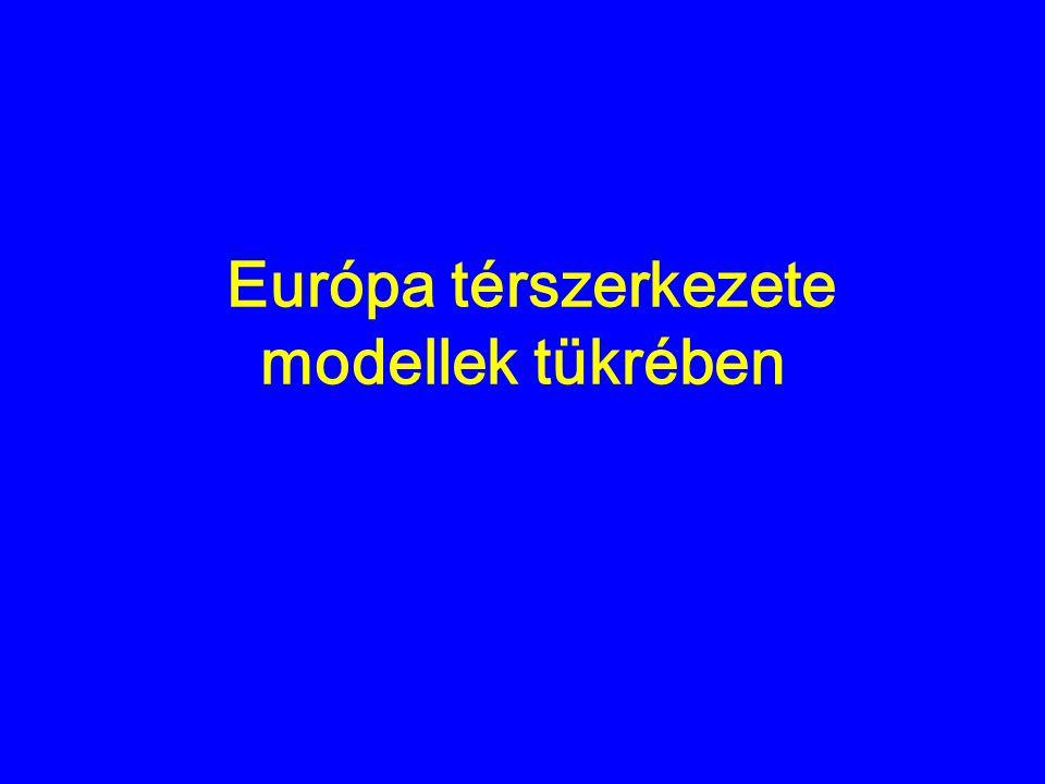 Térszerkezetről alkotott elképzelések és modellek Európára elég sokfélék