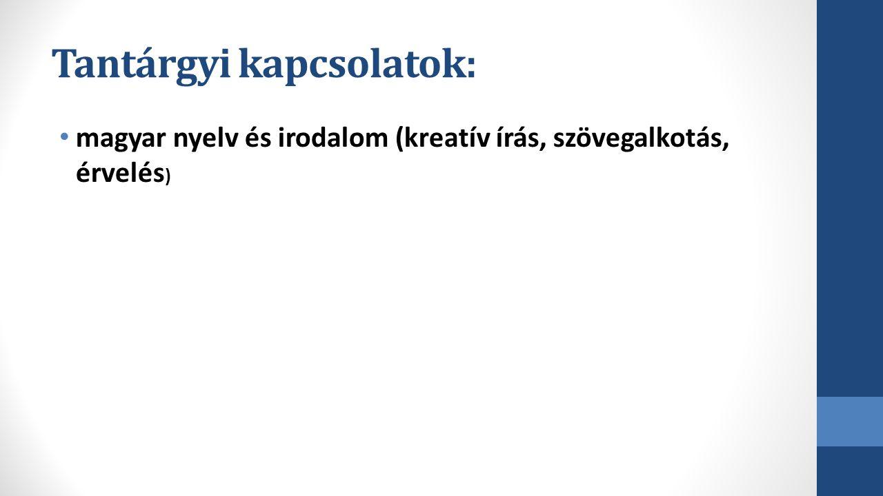 Tantárgyi kapcsolatok: magyar nyelv és irodalom (kreatív írás, szövegalkotás, érvelés )