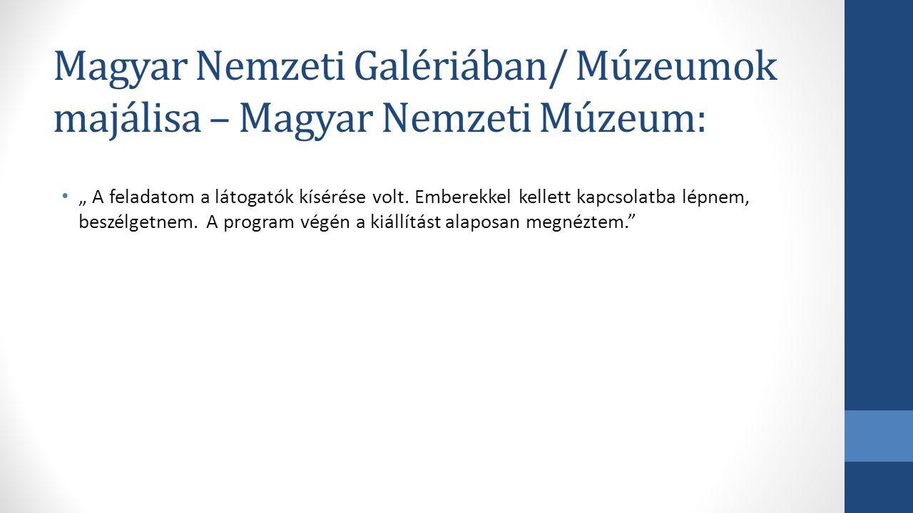 """Magyar Nemzeti Galériában/ Múzeumok majálisa – Magyar Nemzeti Múzeum: """" A feladatom a látogatók kísérése volt. Emberekkel kellett kapcsolatba lépnem,"""