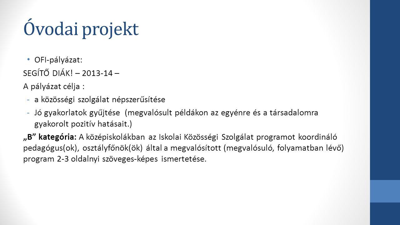 Óvodai projekt OFI-pályázat: SEGÍTŐ DIÁK! – 2013-14 – A pályázat célja : -a közösségi szolgálat népszerűsítése -Jó gyakorlatok gyűjtése (megvalósult p