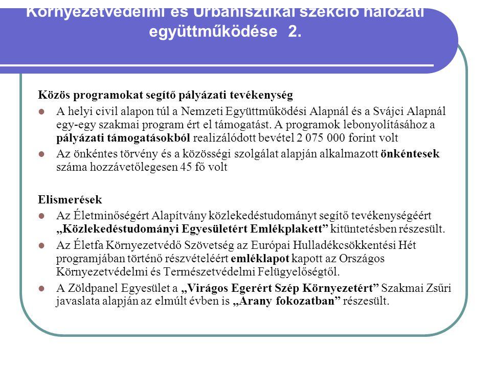 Környezetvédelmi és Urbanisztikai szekció hálózati együttműködése 2. Közös programokat segítő pályázati tevékenység A helyi civil alapon túl a Nemzeti