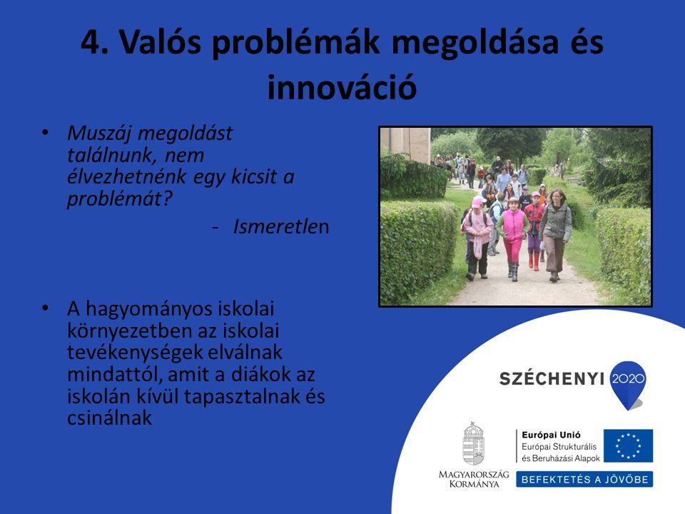 4. Valós problémák megoldása és innováció Muszáj megoldást találnunk, nem élvezhetnénk egy kicsit a problémát? -Ismeretlen A hagyományos iskolai körny
