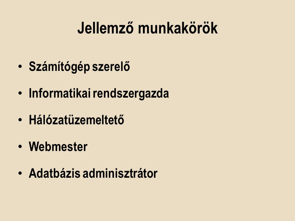 Jellemző munkakörök Számítógép szerelő Informatikai rendszergazda Hálózatüzemeltető Webmester Adatbázis adminisztrátor
