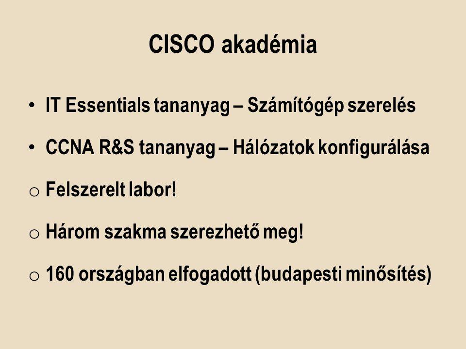 CISCO akadémia IT Essentials tananyag – Számítógép szerelés CCNA R&S tananyag – Hálózatok konfigurálása o Felszerelt labor! o Három szakma szerezhető