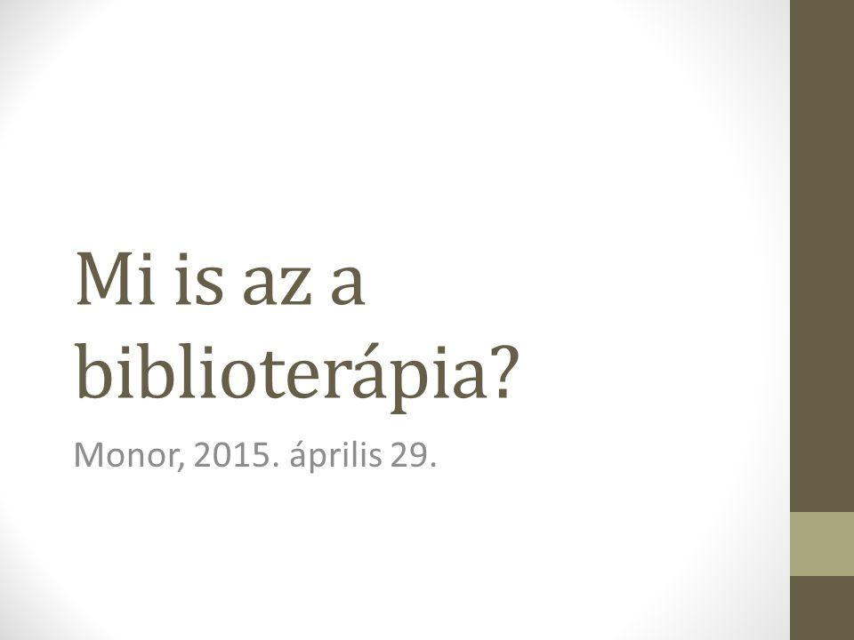 Mi is az a biblioterápia? Monor, 2015. április 29.