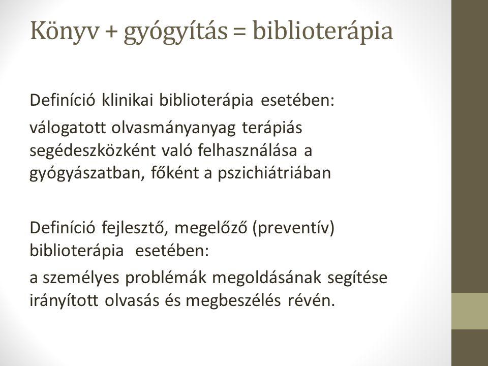 Könyv + gyógyítás = biblioterápia Definíció klinikai biblioterápia esetében: válogatott olvasmányanyag terápiás segédeszközként való felhasználása a g