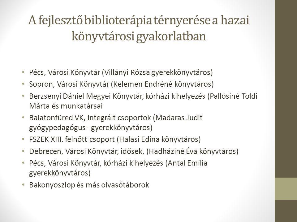 A fejlesztő biblioterápia térnyerése a hazai könyvtárosi gyakorlatban Pécs, Városi Könyvtár (Villányi Rózsa gyerekkönyvtáros) Sopron, Városi Könyvtár