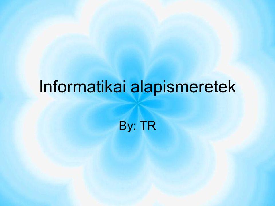 Informatikai alapismeretek By: TR