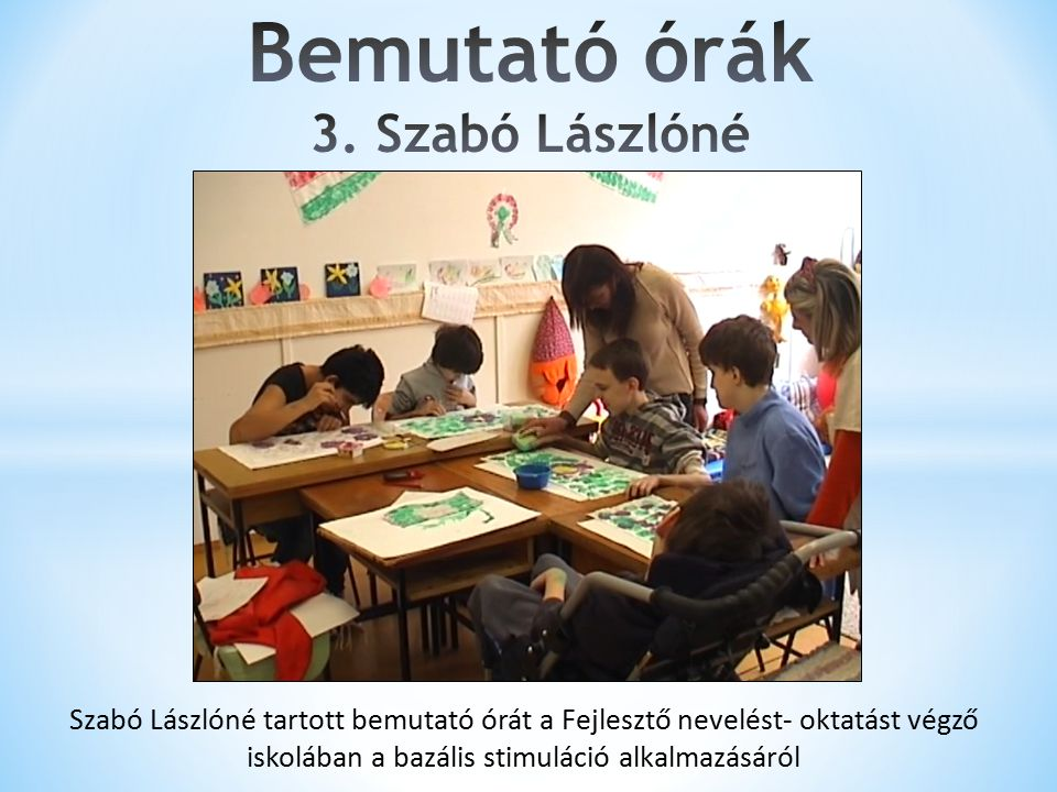 Szabó Lászlóné tartott bemutató órát a Fejlesztő nevelést- oktatást végző iskolában a bazális stimuláció alkalmazásáról
