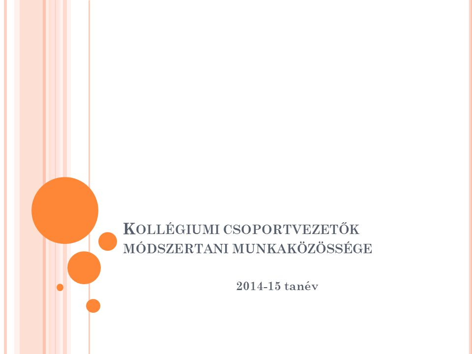 K OLLÉGIUMI CSOPORTVEZETŐK MÓDSZERTANI MUNKAKÖZÖSSÉGE 2014-15 tanév