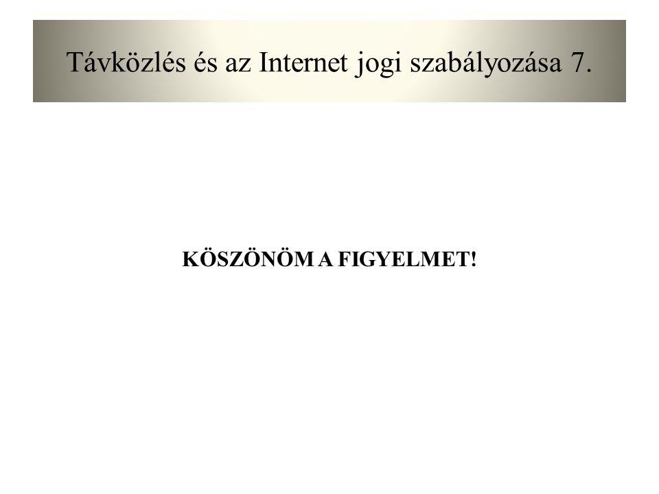 Távközlés és az Internet jogi szabályozása 7. KÖSZÖNÖM A FIGYELMET!