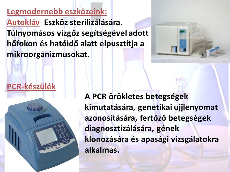Legmodernebb eszközeink: Autokláv Eszköz sterilizálására. Túlnyomásos vízgőz segítségével adott hőfokon és hatóidő alatt elpusztítja a mikroorganizmus