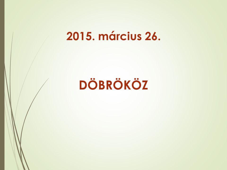 2015. március 26. DÖBRÖKÖZ