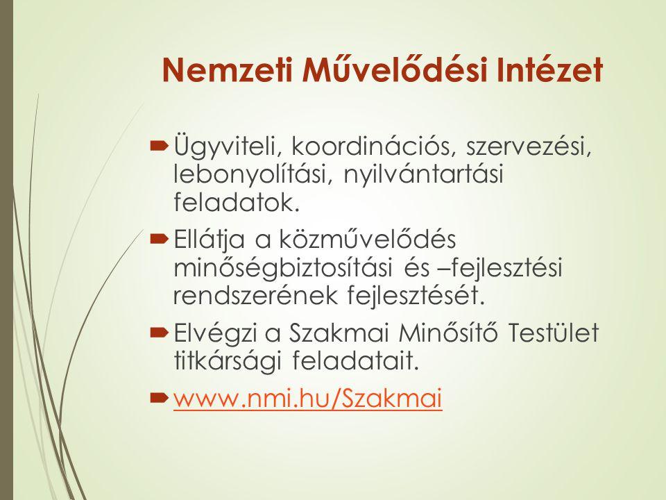 Nemzeti Művelődési Intézet  Ügyviteli, koordinációs, szervezési, lebonyolítási, nyilvántartási feladatok.  Ellátja a közművelődés minőségbiztosítási
